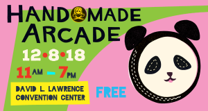 Pittsburgh's Handmade Arcade 2018 @ David L. Lawrence Convention Center